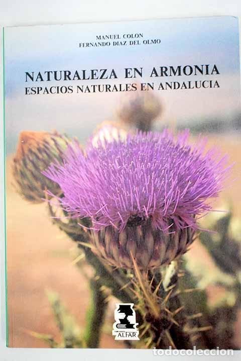 NATURALEZA EN ARMONÍA: ESPACIOS NATURALES EN ANDALUCÍA.- COLÓN, MANUEL (Libros sin clasificar)