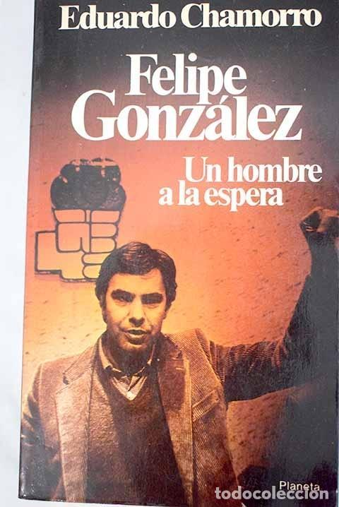 FELIPE GONZÁLEZ: UN HOMBRE A LA ESPERA (Libros sin clasificar)