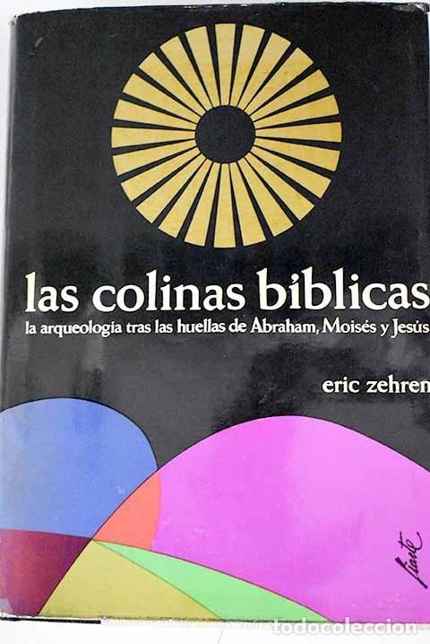 LAS COLINAS BÍBLICAS: LA ARQUEOLOGÍA TRAS LAS HUELLAS DE ABRAHAM, MOISÉS Y JESÚS (Libros sin clasificar)