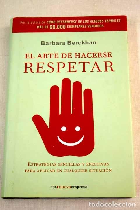 EL ARTE DE HACERSE RESPETAR: ESTRATEGIAS SENCILLAS Y EFECTIVAS PARA APLICAR EN CUALQUIER SITUACIÓN (Libros sin clasificar)