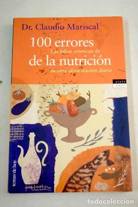 100 ERRORES DE LA NUTRICIÓN: LAS FALSAS CREENCIAS DE NUESTRA ALIMENTACIÓN DIARIA (Libros sin clasificar)