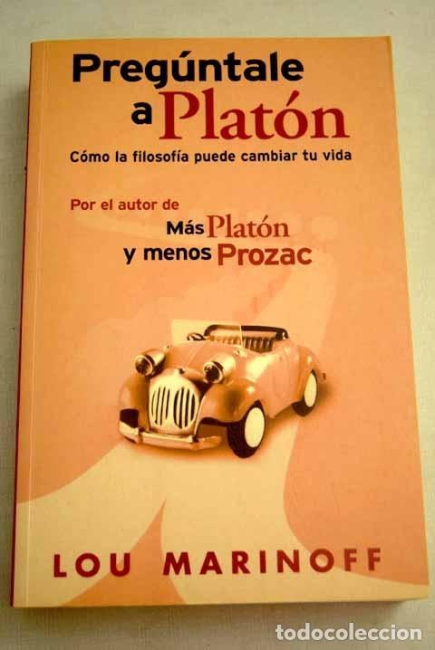 PREGÚNTALE A PLATÓN: CÓMO LA FILOSOFÍA PUEDE CAMBIAR TU VIDA (Libros sin clasificar)