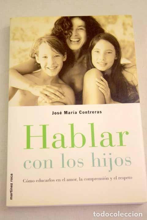 HABLAR CON LOS HIJOS: CÓMO EDUCARLOS EN EL AMOR, LA COMPRENSIÓN Y EL RESPETO (Libros sin clasificar)