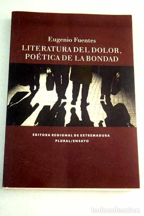 LITERATURA DEL DOLOR : POÉTICA DE LA BONDAD (Libros sin clasificar)