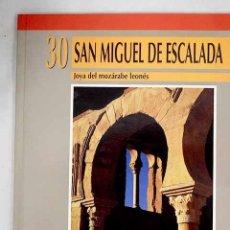 Libros: SAN MIGUEL DE ESCALADA: JOYA DEL MOZÁRABE LEONÉS. Lote 226687830