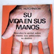 Libros: SU VIDA EN SUS MANOS: CÓMO INTERPRETAR LAS LÍNEAS Y CARACTERÍSTICAS DE SUS MANOS. Lote 226707452