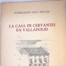 Livres: LA CASA DE CERVANTES EN VALLADOLID: NOTICIA HISTÓRICA Y GUÍA. Lote 226736365