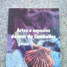Libros: ARTES E ESPECIES DO MAR DE CAMBADOS -- CONFRARIA DE PESCADORES CAMBADOS 2005 --. Lote 226805335