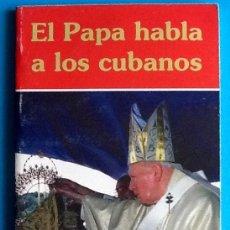Libros: EL PAPA HABLA A LOS CUBANOS. 1998. EL ENVIO ESTA INCLUIDO.. Lote 228321721