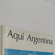 Libros: AQUI ARGENTINA.EDITORIAL ARCOGRAF SIN FECHA 97 PAGINAS ILUSTRADO CON NUMEROSAS FOTOGRAFIAS. Lote 230488960