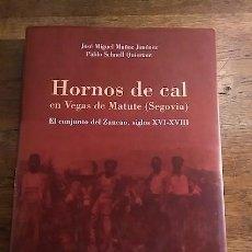Libri di seconda mano: HORNOS DE CAL EN VEGAS DE MATUTE (SEGOVIA). EL CONJUNTO DEL ZANCAO, SIGLOS XVI-XVIII - JOSÉ MIGUEL M. Lote 41655111