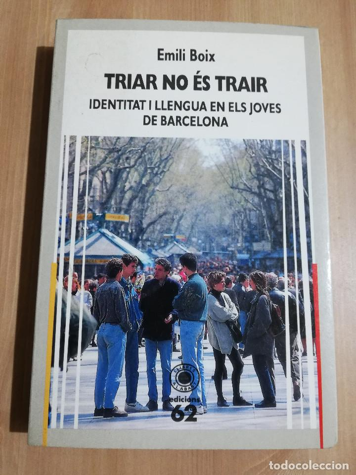 TRIAR NO ÉS TRAIR. IDENTITAT I LLENGUA EN ELS JOVES DE BARCELONA (EMILI BOIX) (Libros sin clasificar)