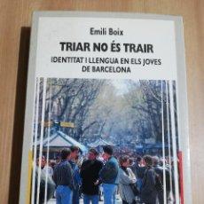 Libros: TRIAR NO ÉS TRAIR. IDENTITAT I LLENGUA EN ELS JOVES DE BARCELONA (EMILI BOIX). Lote 231416770