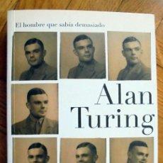 Libros: ALAN TURING. EL HOMBRE QUE SABÍA DEMASIADO. DAVID LEAVITT.. Lote 231868005