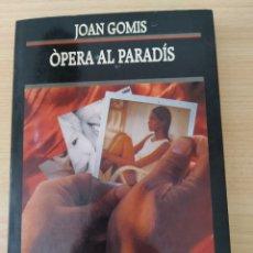 Libros: OPERA AL PARADIS. JOAN GOMIS. NUEVO CATALÁN. Lote 232156465