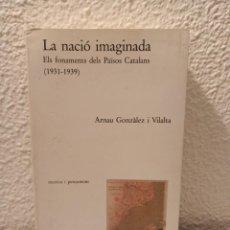 Libros: LIBRO LA NACIÓ IMAGINADA ARNAU GONZÁLEZ. Lote 232771475