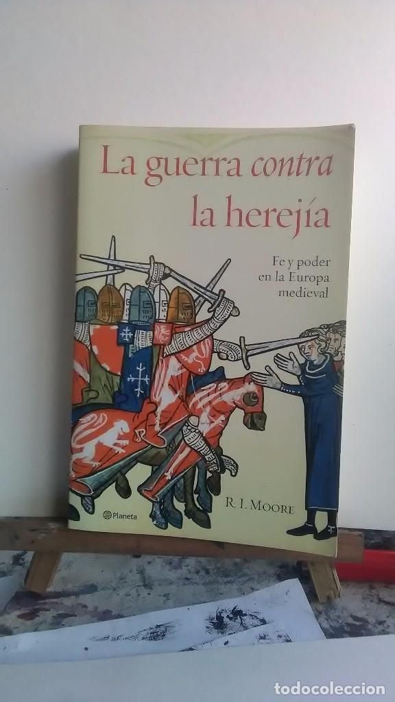 LA GUERRA CONTRA LA HEREJÍA. R.I.MOORE. EDITORIAL PLANETA. 2014 (Libros sin clasificar)