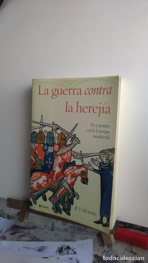 Libros: La guerra contra la herejía. R.I.Moore. Editorial Planeta. 2014 - Foto 3 - 233850145