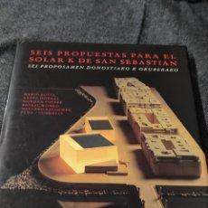 Libros: SEIS PROPUESTAS PARA EL SOLAR K DE SAN SEBASTIÁN - BOTTA ISOZAKI FOSTER MONEO BALDEWEG PEÑA-CORRALES. Lote 233940720