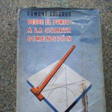 Libros: DESDE EL PUNTO A LA CUARTA DIMENSION - EGMONT COLERUS -- UNA GEOMETRIA PARA TODOS -- LABOR 1952 --. Lote 234478115