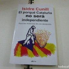 Libros: ISIDRE CUNILL - EL PORQUE CATALUÑA NO SERA INDEPENDIENTE - N 4. Lote 234639305