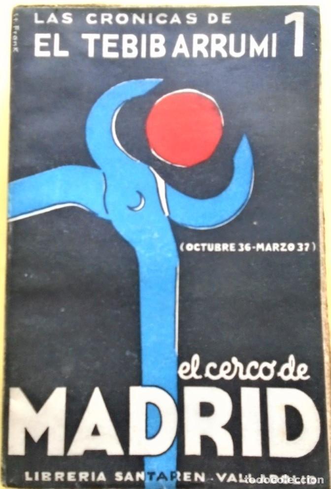 LAS CRÓNICAS DE EL TEBIB ARRUMI. I. EL CERCO DE MADRID (OCTUBRE 36 - MARZO 37.) PRÓLOGO DEL GENERAL (Libros sin clasificar)