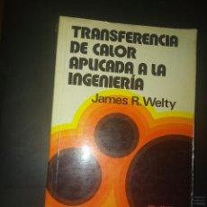 Libros: TRANSFERENCIA DE CALOR APLICADA A LA INGENIERÍA. JAMES R. WELTY. Lote 235296230