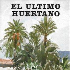 Libros: EL ULTIMO HUERTANO (ENVIO PENINSULAR POR MENSAJERIA GRATIS) - F FLORES / M LUENGO Y M J DIAZ. Lote 181386128