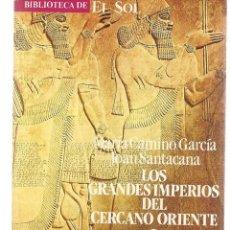 Libros: BIBLIOTECA DE EL SOL. Nº 14.LOS GRANDES IMPERIOS DEL ORIENTE CERCANO 2. MARÍA CAMINO/JOAN SANTACANA(. Lote 235300050