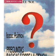 Libros: BIBLIOTECA DE EL SOL. Nº 15. PREGUNTAS BÁSICAS SOBRE LA CIENCIA. ISAAC ASIMOV.(C/A8). Lote 235300380