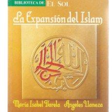 Libros: BIBLIOTECA DE EL SOL. Nº 27. LA EXPANSIÓN DEL ISLAM. MARÍA ISABEL VARELA / ÁGELES LLANEZA. (C/A8). Lote 235302100