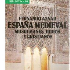 Libros: BIBLIOTECA DE EL SOL. Nº 28. ESPAÑA MEDIEVAL. MUSULMANES, JUDIOS Y CRISTIANOS. FERNANDO AZNAR (C/A8). Lote 235302450