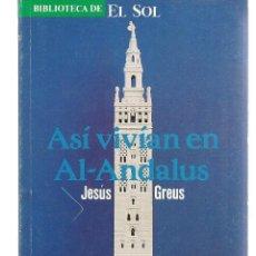 Libros: BIBLIOTECA DE EL SOL. Nº 29. ASÍ VIVÍAN EN AL - ANDALUS. JESÚS GREUS. (C/A8). Lote 235302995