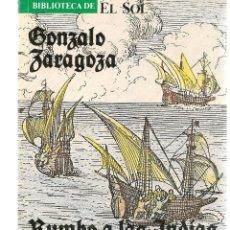 Libros: BIBLIOTECA DE EL SOL. Nº 30. RUMBO A LAS INDIAS. GONZALO ZARAGOZA. (C/A8). Lote 235303235