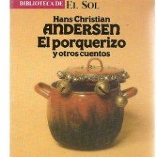 Libros: BIBLIOTECA DE EL SOL. Nº 33. HANS CHISTIAN ANDERSEN. EL PORQUERIZO Y OTROS CUENTOS. (C/A8). Lote 235303720