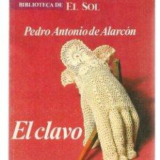 Libros: BIBLIOTECA DE EL SOL. Nº 35. PEDRO ANTONIO DE ALARCÓN. EL CLAVO. (C/A8). Lote 235304050