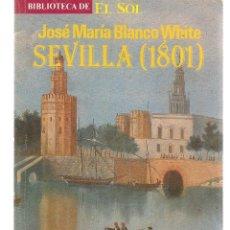 Libros: BIBLIOTECA DE EL SOL. Nº 34. JOSÉ MARÍA BLANCO WHITE. SEVILLA (1801). (C/A8). Lote 235304895