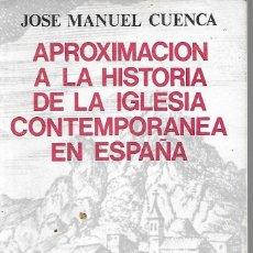 Libros: APROXIMACION A LA HISTORIA DE LA IGLESIA CONTEMPORANEA EN ESPAÑA (ENVIO GRATIS) - JOSE MANUEL CUENCA. Lote 181361593