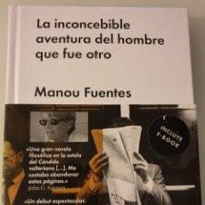 Libros: LA INCONCEBIBLE AVENTURA DEL HOMBRE QUE FUE OTRO MANOU FUENTES. Lote 235322795