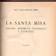 Livres: LA SANTA MISA. ESTUDIO HISTÓRICO, TEOLÓGICO Y LITÚRGICO - PÉREZ DE URBEL, FRAY JUSTO. Lote 235654070
