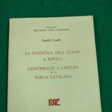 Libros: LA INDUSTRIA DELS CLAUS A RIPOLL. EUDALD GRAELLS. FUNDACIO S. VIVES CASAJUANA 1972. Lote 236165615