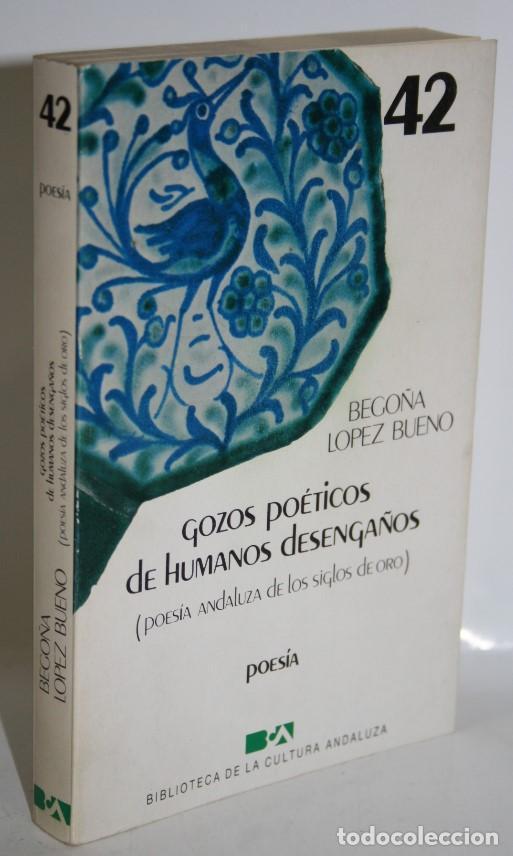 GOZOS POÉTICOS DE HUMANOS DESENGAÑOS - LÓPEZ BUENO, BEGOÑA (Libros sin clasificar)