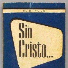 Libros: SIN CRISTO... - M. B. KOLB. Lote 236583085
