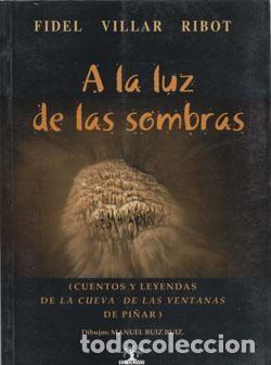 A LA LUZ DE LAS SOMBRAS: CUENTOS Y LEYENDAS DE LA CUEVA DE LAS VENTANAS DE PIÑAR. (Libros Nuevos - Literatura - Narrativa - Aventuras)