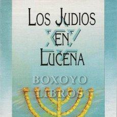Libros: MOYA FERNÁNDEZ, FRANCISCO Y JOSÉ MANUEL. LOS JUDÍOS EN LUCENA. Lote 236732935