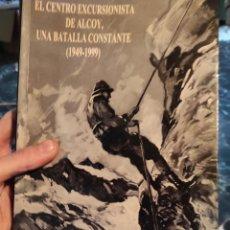 Libros: ALCOY - EL CENTRO EXCURSIONISTA, UNA BATALLA CONSTANTE 1949/1999 - ILUSTRADO FOTOS 1998. Lote 236801770