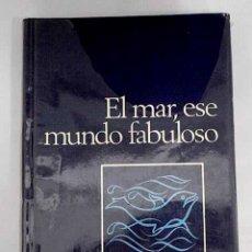 Libros: EL MAR, ESE MUNDO FABULOSO. Lote 237603585