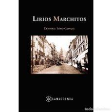 Libros: LIRIOS MARCHITOS. CRISTOBAL LÓPEZ CARVAJAL. Lote 237725415
