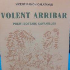 Libros: VOLENT ARRIBAR. LLIBRE DE COSTUMS EN LLEGUA VALENCIANA - RAMON CALATAYUD, V.. Lote 220149506