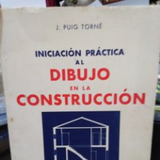 Libros: INICIACION PRACTICA AL DIBUJO EN LA CONSTRUCCION - PUIG TORNE, J.. Lote 220149551